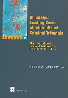 Annotated Leading Cases of International Criminal Tribunals: The International Criminal Tribunal for Rwanda 2003 - 2004