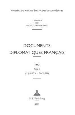 Documents Diplomatiques Francais: 1947 - Tome II (1er Juillet - 31 Decembre)