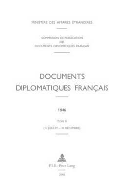 Documents Diplomatiques Francais: 1946 - Tome II (1er Juillet - 31 Decembre)