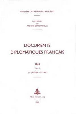 Documents Diplomatiques Francais: 1966 - Tome I (1er Janvier - 31 Mai)