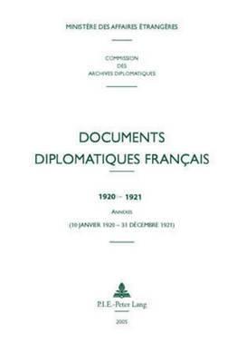 Documents Diplomatiques Francais: 1920-1921 - Annexes (10 Janvier 1920 - 31 Decembre 1921)