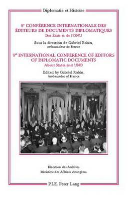 8e Conference internationale des editeurs de Documents diplomatiques - 8th International Conference of Editors of Diplomatic Documents: Des Etats et de l'ONU - About States and UNO