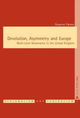 Devolution, Asymmetry and Europe: Multi-Level Governance in the United Kingdom