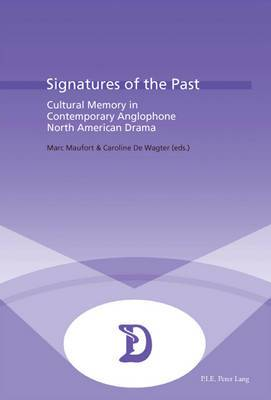 Signatures of the Past: Cultural Memory in Contemporary Anglophone North American Drama