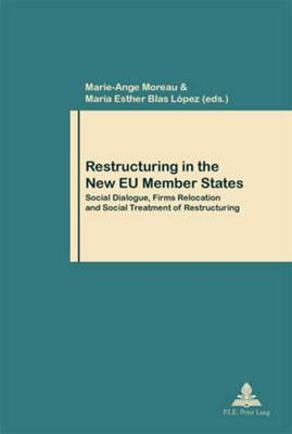Restructuring in the New EU Member States: Social Dialogue, Firms Relocation and Social Treatment of Restructuring