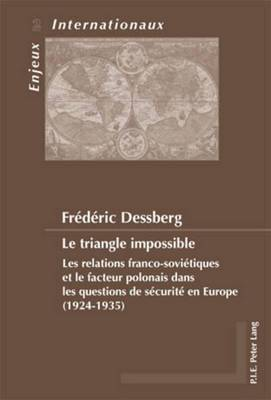 Le Triangle Impossible: Les Relations Franco-Soviaetiques Et Le Facteur Polonais Dans Les Questions De Saecuritae En Europe (1924-1935)
