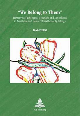 We Belong to Them: Narratives of Belonging, Homeland and Nationhood in Territorial and Non-Territorial Minority Settings