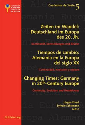 Changing Times: Germany in 20th-Century Europe les Temps Qui Changent: l'Allemagne Dans l'Europe du 20e Siecle: Continuity, Evolution and Breakdowns Continuite, Evolution et Rupture