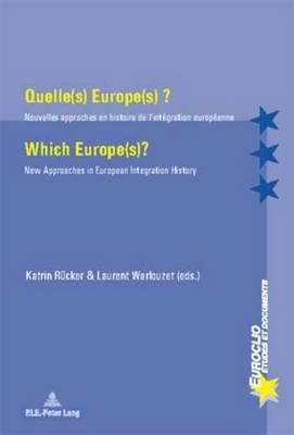 Quelle(s) Europe(s) ? / Which Europe(s)?: Nouvelles approches en histoire de l'integration europeenne / New Approaches in European Integration History