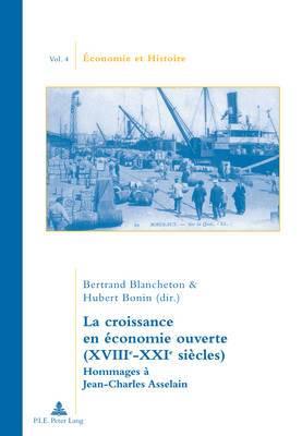 La Croissance En Economie Ouverte (Xviiie-Xxie Siecles): Hommages A Jean-Charles Asselain