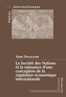 La Societe Des Nations Et La Naissance D'Une Conception de la Regulation Economique Internationale
