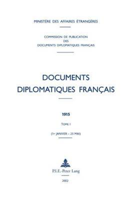 Documents Diplomatiques Francais: 1915 - Tome I (1er Janvier - 25 Mai)