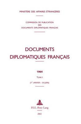 Documents Diplomatiques Francais: 1964 - Tome I (1er Janvier - 30 Juin)