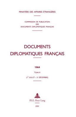 Documents Diplomatiques Francais: 1964 Tome II (1er Juillet 31 Decembre)