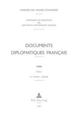 Documents Diplomatiques Francais: 1946 - Tome I (1er Janvier - 30 Juin)