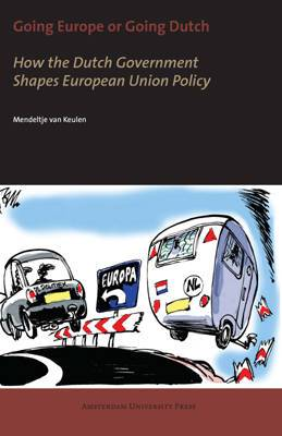 Going Europe or Going Dutch?: How the Dutch Government Shapes European Union Policy