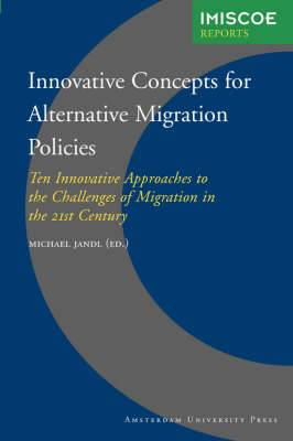 Innovative Concepts for Alternative Migration Policies: Ten Innovative Approaches to the Challenges of Migration in the 21st Century