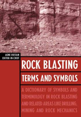 Rock Blasting Terms and Symbols: A Dictionary of Symbols and Terms in Rock Blasting and Related Areas Like Drilling, Mining and Rock Mechanics