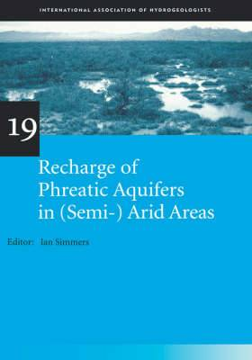 Recharge of Phreatic Aquifers in (semi-) Arid Areas: IAH International Contributions to Hydrogeology