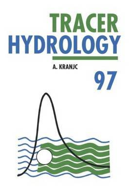 Tracer Hydrology: Proceedings of the 7th International Symposium on Water Tracing, Portoroz, Slovenia, 26-31 May 1997