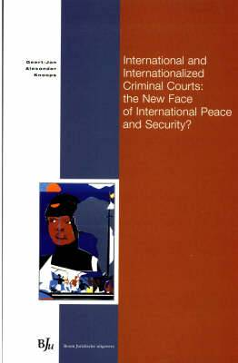 International and Internationalized Criminal Courts: The New Face of International Peace and Security?