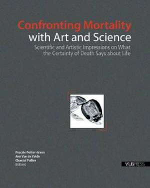 Confronting Mortality with Art and Science: Scientific and Artistic Impressions on What the Certainty of Death Says about Life