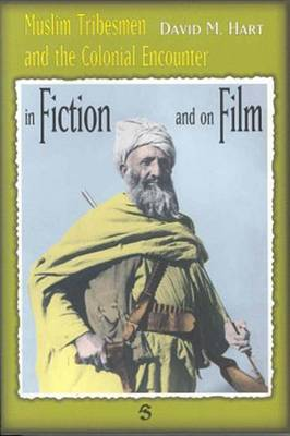 Muslim Tribesmen and the Colonial Encounter: The Image of the Muslim Tribes in Film and Fiction