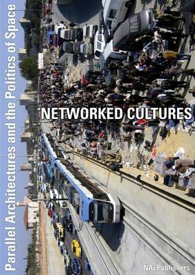 Networked Cultures: Parallel Architectures and the Politics of Space