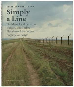 Vesselina Nikolaeva: Simply a Line - No Man's Land Between Bulgaria and Turkey