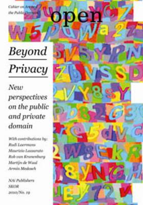 Open 19: Beyond Privacy. New Perspectives on the Public and Private Domain