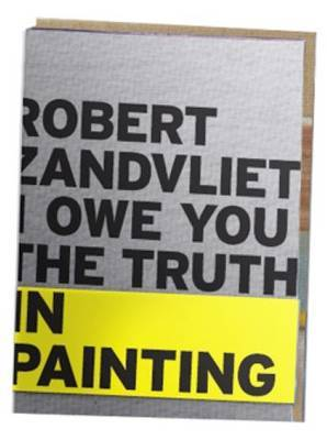 Robert Zandvliet - I Owe You the Truth in Painting
