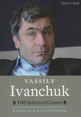 Vassily Ivanchuk: 100 Selected Games