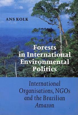 Forests in International Environmental Politics: International Organisations, NGO's and the Brazilian Amazon