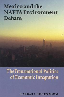 Mexico and the NAFTA Environment Debate: Economic Integration and Transnational Politics