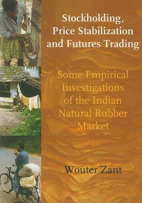 Stockholding, Price Stabilization and Futures Trading: Some Empirical Investigations of the Indian Natural Rubber Market