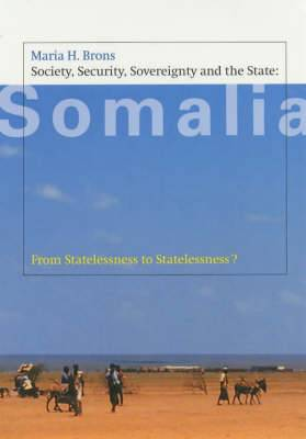 Society, Security, Sovereignty and the State in Somalia: From Statelessness to Statelessness?