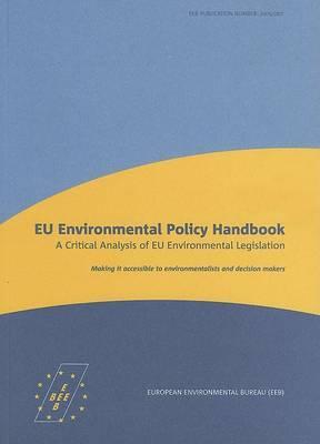 European Union Environmental Policy Handbook: A Critical Analysis of EU Environmental Legislation