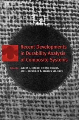 Recent Developments in Durability Analysis of Composite Systems: Proceedings of the Fourth International Conference, DURACOSYS '99, Brussels, Belgium, 11-14 July 1999