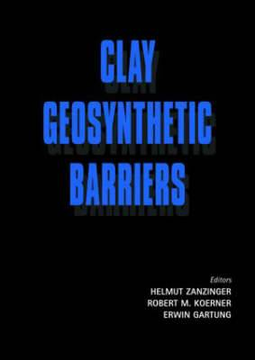 Clay Geosynthetic Barriers: Proceedings of the International Symposium, Nuremberg, Germany 16-17 April 2002