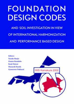 Foundation Design Codes and Soil Investigation in View of International Harmonization and Performance Based Design: Proceedings of the IWS Kamakura 2002 Conference, Japan, 10-12 April 2002