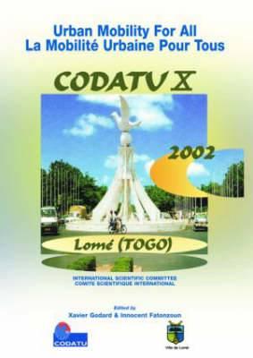 Urban Mobility for All: La Mobilite Urbaine Pour Tous: Proceedings of the International Conference Codatu X, Lome, Togo, 12-15 November 2002