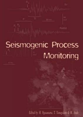 Seismogenic Process Monitoring: Proceedings of a Joint Japan-Poland Symposium on Mining and Experimental Seismology, Kyoto, Japan, November 1999