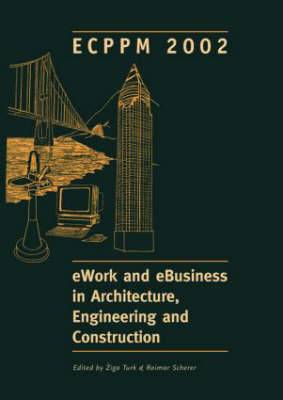 Ework and Ebusiness in Architecture, Engineering and Construction: Proceedings of the 4th European Conference, Portoroz, Slovenia