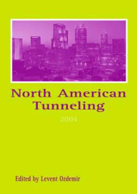 North American Tunneling: Proceedings of the North American Tunneling Conference 2004, 17-22 April 2004, Atlanta, Georgia, USA: 2004