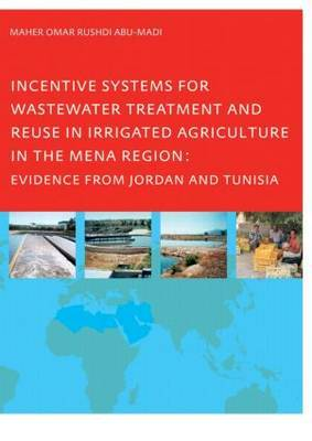 Incentive Systems for Wastewater Treatment and Reuse in Irrigated Agriculture in the Mena Region: Evidence from Jordan and Tunisia
