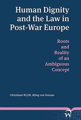Human Dignity and the Law in Post-war Europe: Roots and Reality of an Ambiguous Concept
