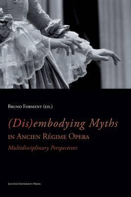 (Dis)embodying Myths in Ancien Regime Opera: Multidisciplinary Perspectives