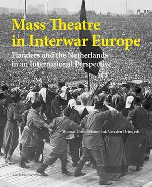 Mass Theatre in Inter-War Europe: Flanders and the Netherlands in an International Perspective