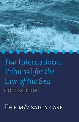 The International Tribunal for the Law of the Sea Collection: Case I, M/V Saiga