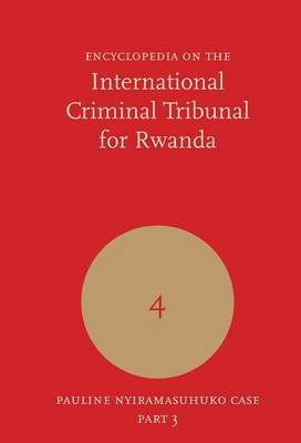 Encyclopedia on the International Criminal Tribunal for Rwanda: Volume 4: Pauline Nyiramasuhuko Case Part 3/3